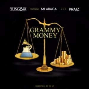 Yung6ix - Grammy Money ft. M.I & Praiz